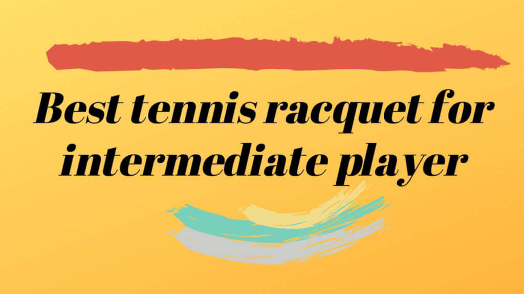 Best tennis racquet for intermediate
