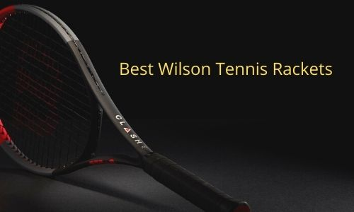 Best Wilson Tennis Rackets