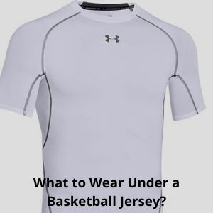 What to Wear Under a Basketball Jersey