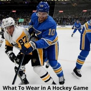 What To Wear in A Hockey Game