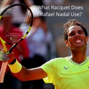 What Racquet Does Rafael Nadal Use